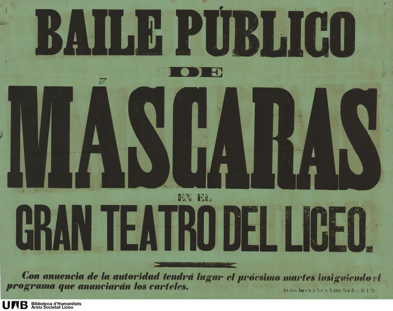 Baile público de máscaras en el Gran Teatro del Liceo. Con anuencia de la autoridad tendrá lugar el prócsimo (sic) martes insiguiendo (sic) el programa que anunciarán los carteles